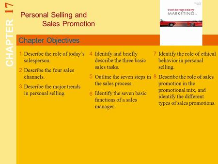 Chapter Objectives Personal Selling and Sales Promotion CHAPTER 17 1 2 4 7 8 Describe the role of todays salesperson. Describe the four sales channels.