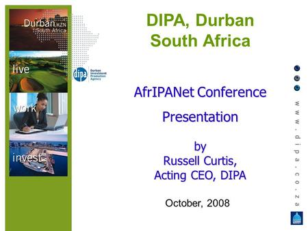 DIPA, Durban South Africa AfrIPANet Conference Presentationby Russell Curtis, Acting CEO, DIPA October, 2008.