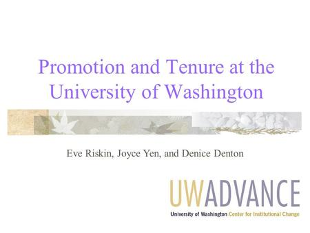 Promotion and Tenure at the University of Washington Eve Riskin, Joyce Yen, and Denice Denton.