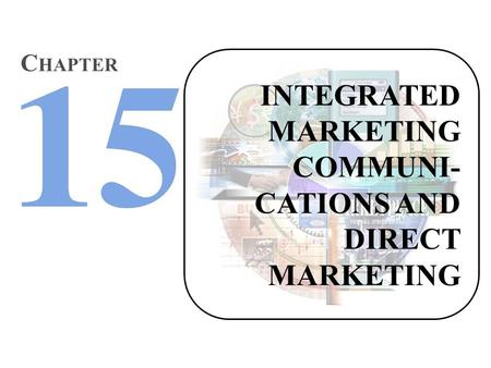 INTEGRATED MARKETING COMMUNI- CATIONS AND DIRECT MARKETING C HAPTER.