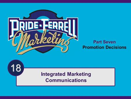 Part Seven Promotion Decisions 18 Integrated Marketing Communications.