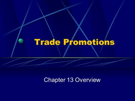 Trade Promotions Chapter 13 Overview. The Critical Components The Robison-Pattman Act Marketing Development Funds Display / Feature Activity Slotting.