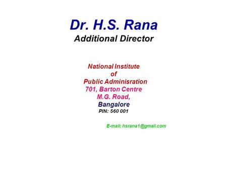 Dr. H.S. Rana Additional Director National Institute of Public Adminisration 701, Barton Centre M.G. Road, Bangalore PIN: 560 001