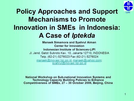 LIPI 1 Policy Approaches and Support Mechanisms to Promote Innovation in SMEs in Indonesia: A Case of Iptekda Manaek Simamora and Syahrul Aiman Center.