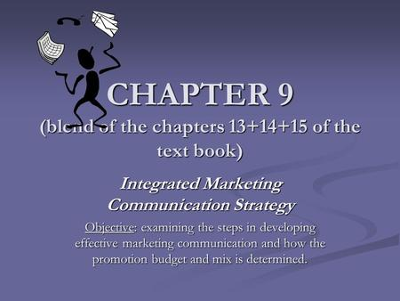 CHAPTER 9 (blend of the chapters 13+14+15 of the text book) Integrated Marketing Communication Strategy Objective: examining the steps in developing effective.