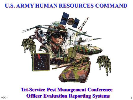 1 U.S. ARMY HUMAN RESOURCES COMMAND Tri-Service Pest Management Conference Officer Evaluation Reporting Systems Tri-Service Pest Management Conference.