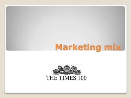 Marketing mix THE TIMES 100. Marketing mix The marketing mix is the combination of variables that a business uses to carry out its marketing strategy.