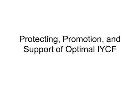 Protecting, Promotion, and Support of Optimal IYCF.