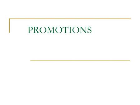 PROMOTIONS. PROMOTION: A movement to a position in which responsibilities and presumably, prestige are increased - Dale Yoder.