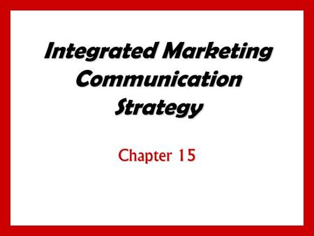 Integrated Marketing Communication Strategy Chapter 15.