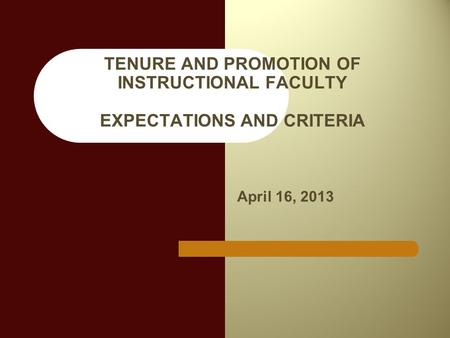 TENURE AND PROMOTION OF INSTRUCTIONAL FACULTY EXPECTATIONS AND CRITERIA April 16, 2013.