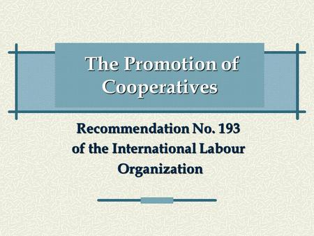 The Promotion of Cooperatives Recommendation No. 193 of the International Labour Organization Organization.