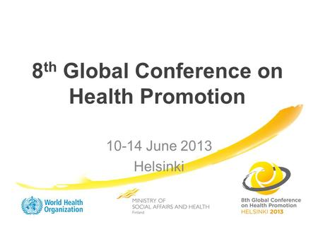 8 th Global Conference on Health Promotion 10-14 June 2013 Helsinki.