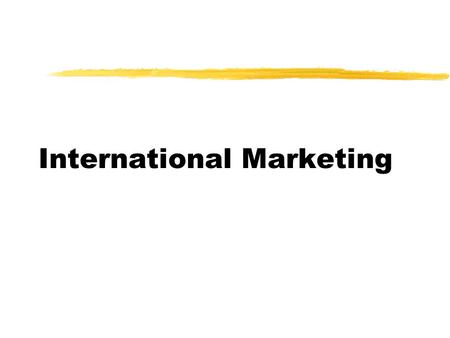 International Marketing. òDomestic Market Extension òMulti-domestic òGlobal Marketing.