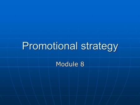 Promotional strategy Module 8. Session overview The role of promotion in the marketing mix Elements in the promotional mix Integrated marketing communications.