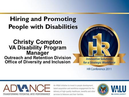 Hiring and Promoting People with Disabilities Christy Compton VA Disability Program Manager Outreach and Retention Division Office of Diversity and Inclusion.