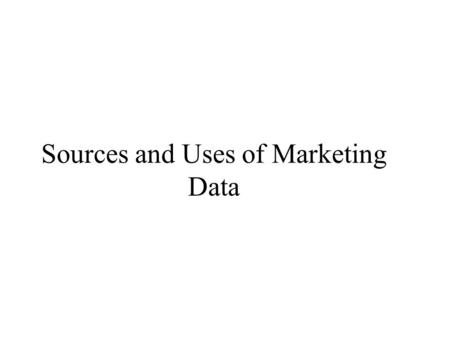 Sources and Uses of Marketing Data. Customer Data All sales, promotion, and service activity relating to a customer. Best bets for use in predictive statistical.