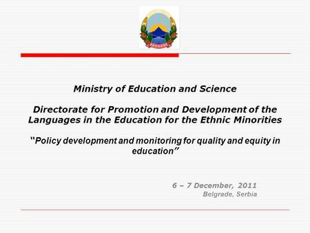 Ministry of Education and Science Directorate for Promotion and Development of the Languages in the Education for the Ethnic Minorities Policy development.