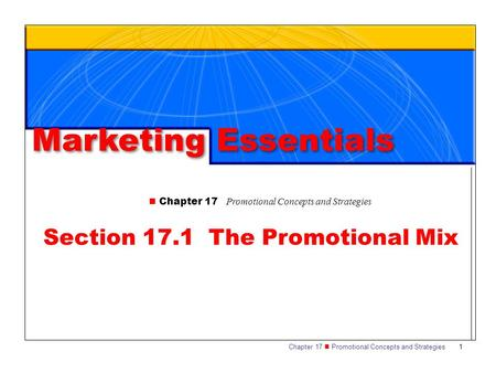 Chapter 17 Promotional Concepts and Strategies SECTION 17.1 The Promotional Mix 1 Marketing Essentials Chapter 17 Promotional Concepts and Strategies Section.