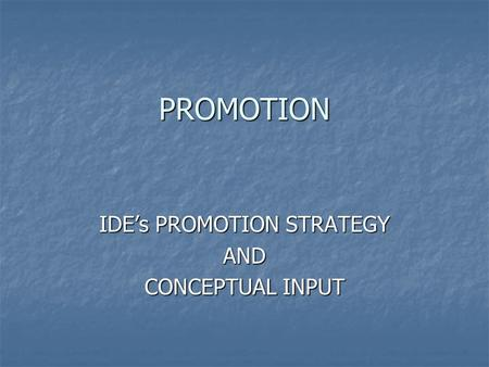 PROMOTION IDEs PROMOTION STRATEGY AND CONCEPTUAL INPUT.