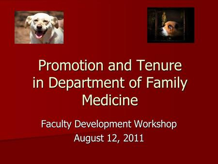 Promotion and Tenure in Department of Family Medicine Faculty Development Workshop August 12, 2011.