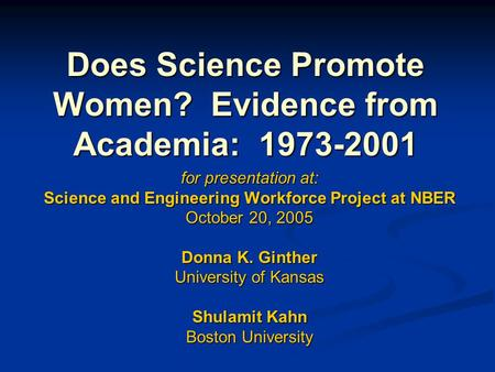 Does Science Promote Women? Evidence from Academia: 1973-2001 for presentation at: Science and Engineering Workforce Project at NBER October 20, 2005 Donna.