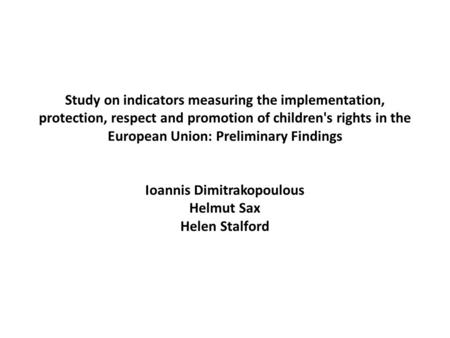 Study on indicators measuring the implementation, protection, respect and promotion of children's rights in the European Union: Preliminary Findings Ioannis.