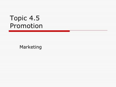 Topic 4.5 Promotion Marketing. Syllabus Requirements Types of promotion Above the line Below the lines Distinguish between the different types of promotion.