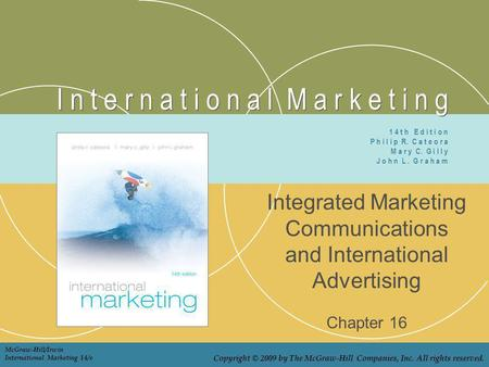 I n t e r n a t i o n a l M a r k e t i n g Integrated Marketing Communications and International Advertising Chapter 16 1 4 t h E d i t i o n P h i l.