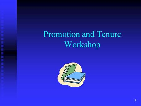 Promotion and Tenure Workshop 1. Evaluation Procedure There is only one evaluation procedure leading to recommendations regarding promotion, tenure and.
