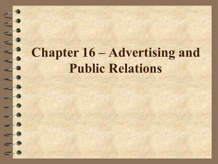 Chapter 16 – Advertising and Public Relations. 4 Hope to inform or persuade members of a particular audience 4 U.S. annual advertising expenditures >