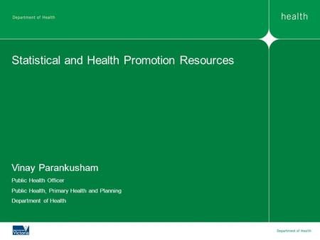 Statistical and Health Promotion Resources Vinay Parankusham Public Health Officer Public Health, Primary Health and Planning Department of Health.