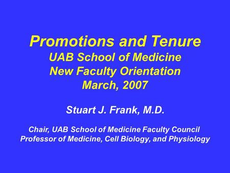 Chair, UAB School of Medicine Faculty Council Professor of Medicine, Cell Biology, and Physiology Stuart J. Frank, M.D. Promotions and Tenure UAB School.