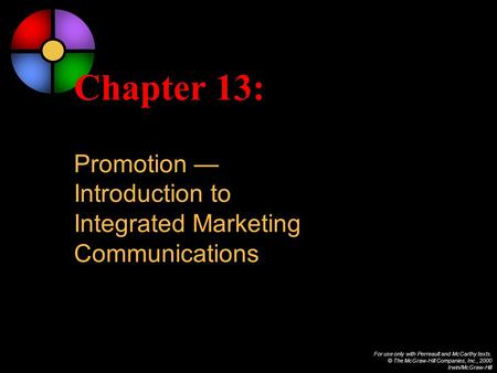 For use only with Perreault and McCarthy texts. © The McGraw-Hill Companies, Inc., 2000 Irwin/McGraw-Hill Chapter 13: Promotion Introduction to Integrated.