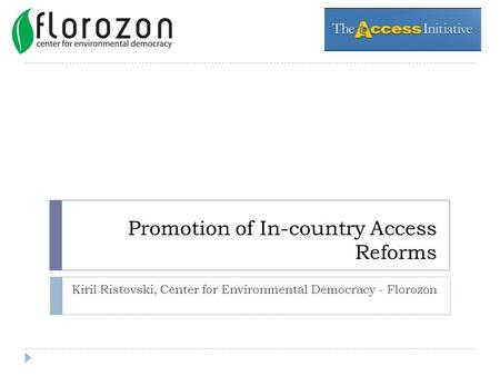 Promotion of In-country Access Reforms Kiril Ristovski, Center for Environmental Democracy - Florozon.