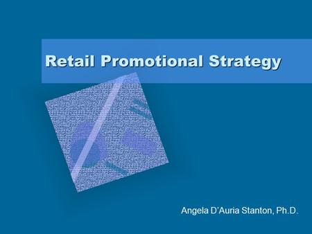 Retail Promotional Strategy Angela DAuria Stanton, Ph.D.