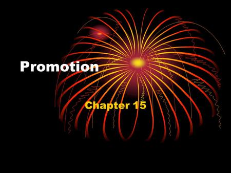 Promotion Chapter 15. Promotion Communication to inform, persuade, and/or remind consumers about an organizations products and services.
