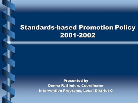Standards-based Promotion Policy 2001-2002 Presented by Donna R. Simien, Coordinator Intervention Programs, Local District G.