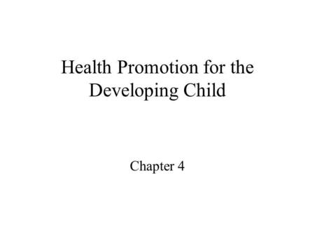 Health Promotion for the Developing Child Chapter 4.