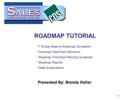 1 ROADMAP TUTORIAL * 7 Simple Steps to Roadmap Completion * Roadmap Data Field Definitions * Roadmap Promotion Planning Guidelines * Roadmap Reports *