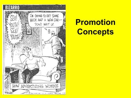 Promotion Concepts. What is Promotion? Communication by marketers that informs, persuades, and reminds potential buyers of a product in order to influence.
