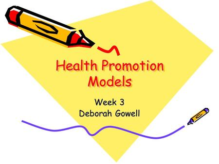 Health Promotion Models Week 3 Deborah Gowell. Aims & Objectives Aims: To learn about the different approaches to health promotion Useful for assignment.