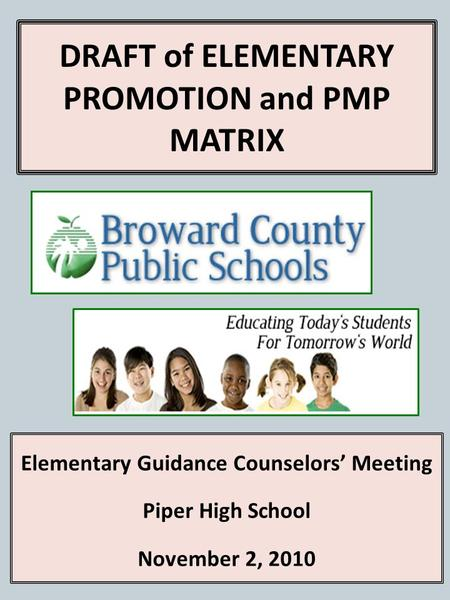 DRAFT of ELEMENTARY PROMOTION and PMP MATRIX Elementary Guidance Counselors Meeting Piper High School November 2, 2010.