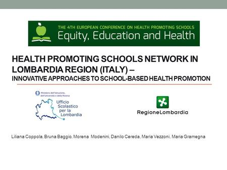 HEALTH PROMOTING SCHOOLS NETWORK IN LOMBARDIA REGION (ITALY) – INNOVATIVE APPROACHES TO SCHOOL-BASED HEALTH PROMOTION Liliana Coppola, Bruna Baggio, Morena.