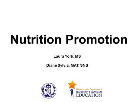 Nutrition Promotion Laura York, MS Diane Sylvia, MAT, SNS.