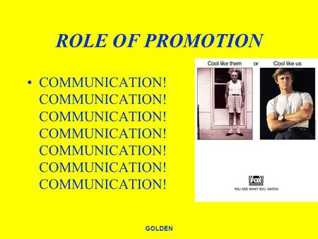 GOLDEN ROLE OF PROMOTION COMMUNICATION! COMMUNICATION! COMMUNICATION! COMMUNICATION! COMMUNICATION! COMMUNICATION! COMMUNICATION!
