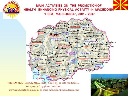 1 1 MAIN ACTIVITIES ON THE PROMOTION OF HEALTH - ENHANCING PHYSICAL ACTIVITY IN MACEDONIA HEPA MACEDONIA, 2001 - 2007 HEPA MACEDONIA, 2001 - 2007 SIMOVSKA.
