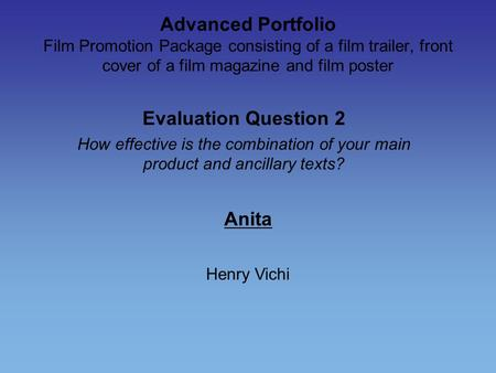 Advanced Portfolio Film Promotion Package consisting of a film trailer, front cover of a film magazine and film poster Evaluation Question 2 How effective.