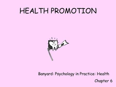 HEALTH PROMOTION Banyard: Psychology in Practice: Health Chapter 6.
