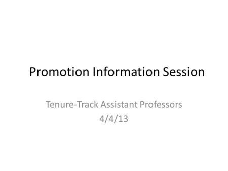 Promotion Information Session Tenure-Track Assistant Professors 4/4/13.